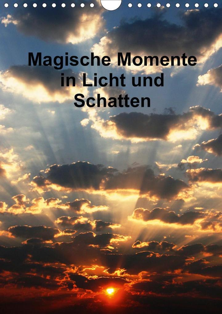 Magische Momente in Licht und Schatten (Wandkalender 2021 DIN A4 hoch) als Kalender