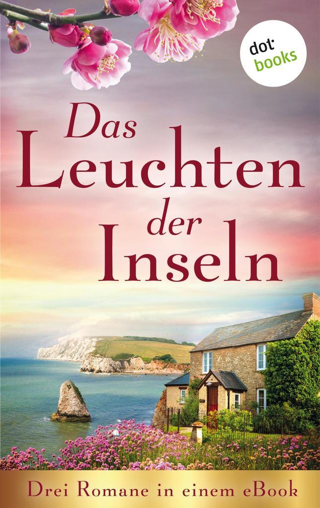 Das Leuchten der Inseln: Drei Romane in einem eBook als eBook epub