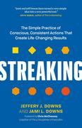Streaking: The Simple Practice of Conscious, Consistent Actions That Create Life-Changing Results