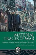 Material Traces of War: Stories of Canadian Women and Conflict, 1914-1945
