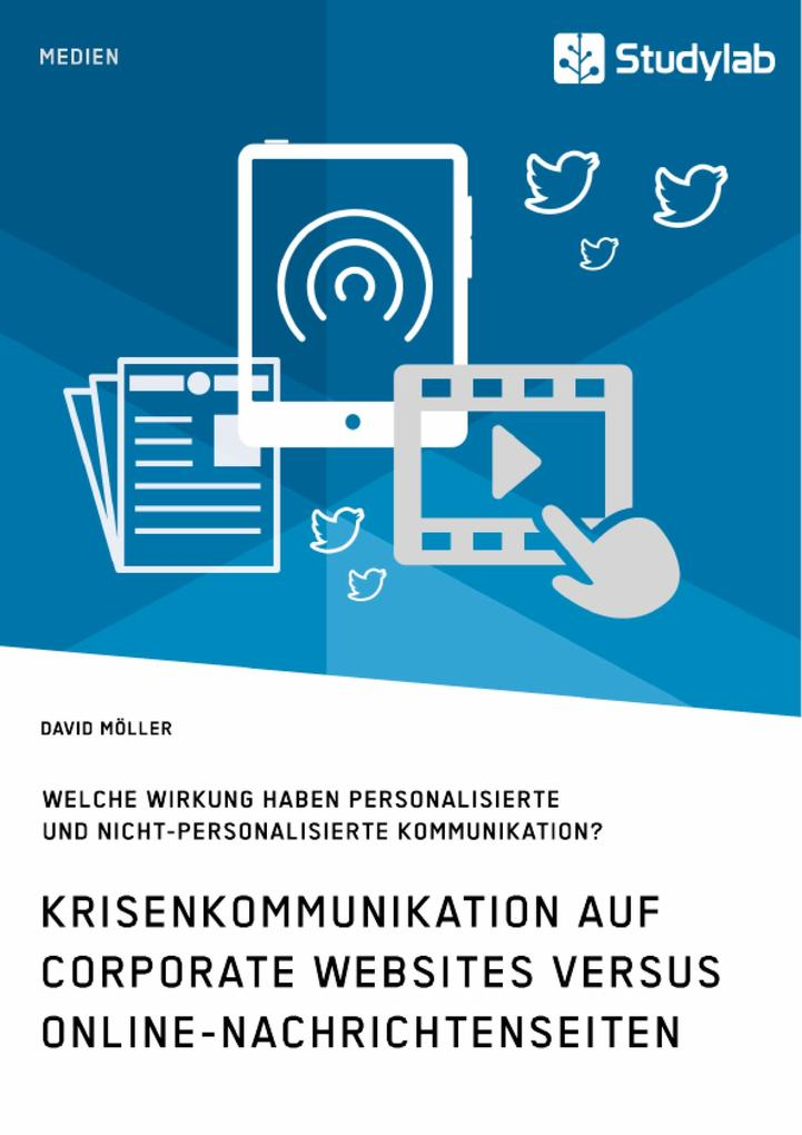 Krisenkommunikation auf Corporate Websites versus Online-Nachrichtenseiten. Welche Wirkung haben personalisierte und nicht-personalisierte Kommunikation? als eBook pdf