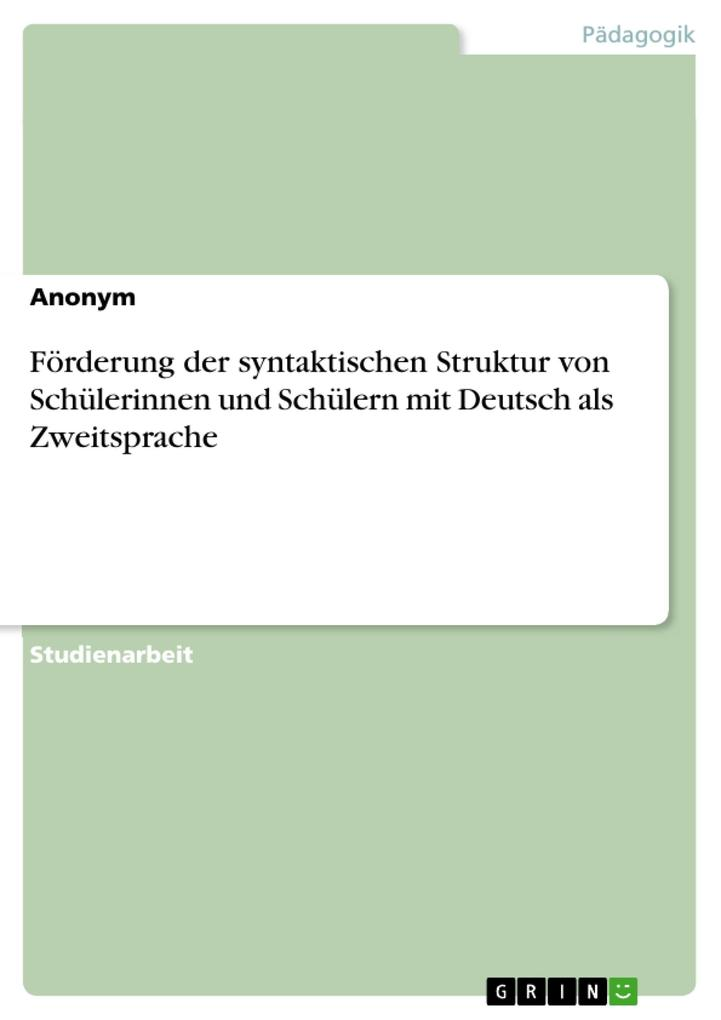 Förderung der syntaktischen Struktur von Schülerinnen und Schülern mit Deutsch als Zweitsprache als eBook pdf