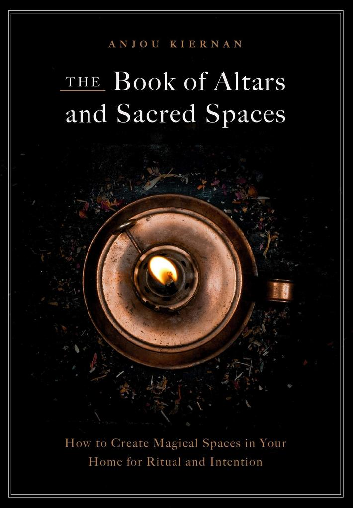 The Book of Altars and Sacred Spaces: How to Create Magical Spaces in Your Home for Ritual & Intention als Buch (gebunden)