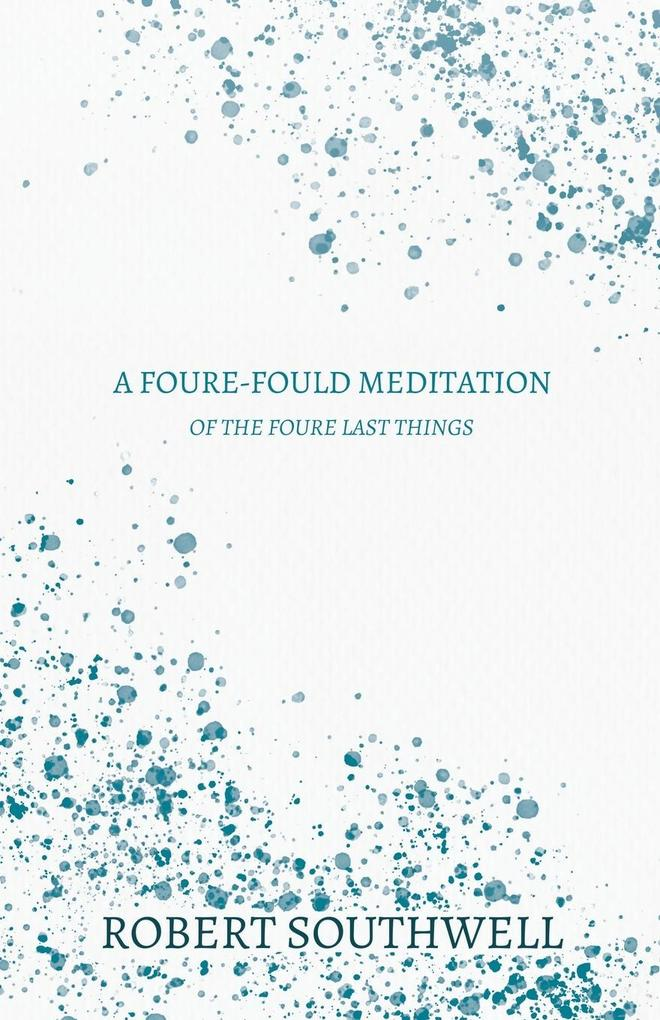 A Foure-fould Meditation - Of the Foure Last Things als Taschenbuch