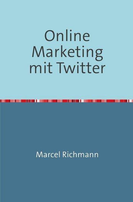 Online Marketing mit Twitter als Buch (kartoniert)