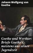 Goethe und Werther: Briefe Goethe's, meistens aus seiner Jugendzeit