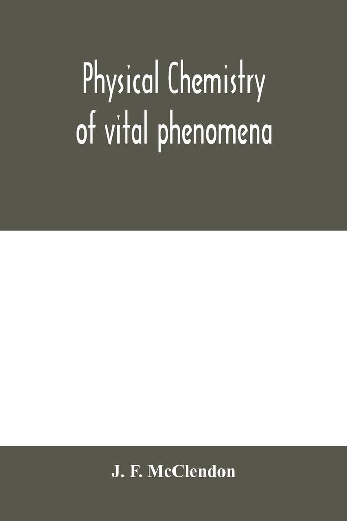 Physical chemistry of vital phenomena, for students and investigators in the biological and medical sciences als Taschenbuch