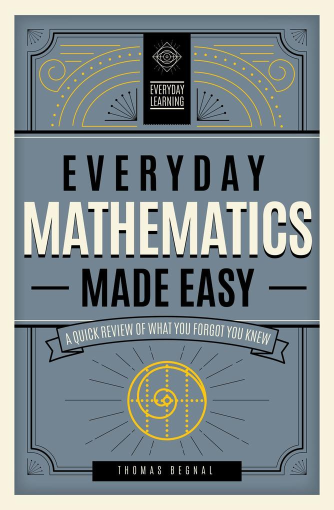 Everyday Mathematics Made Easy: A Quick Review of What You Forgot You Knew als Buch (gebunden)