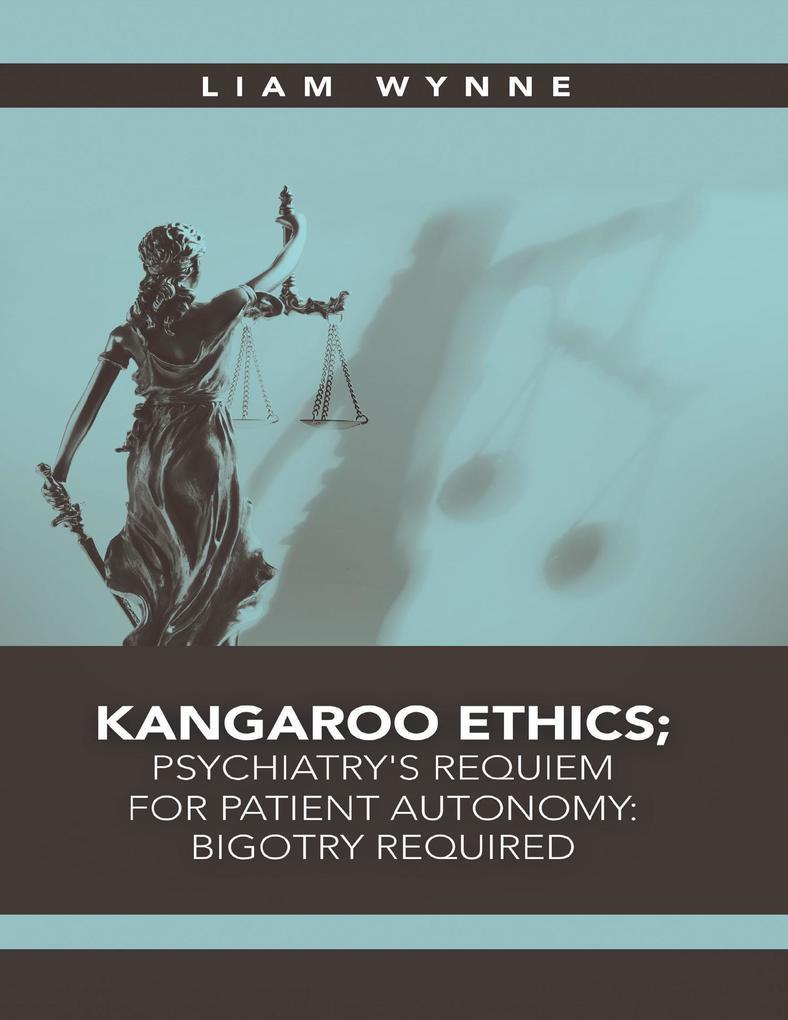 Kangaroo Ethics; Psychiatry's Requiem for Patient Autonomy: Bigotry Required als eBook epub