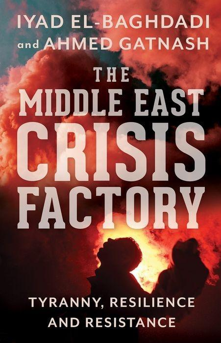 The Middle East Crisis Factory: Tyranny, Resilience and Resistance als Taschenbuch
