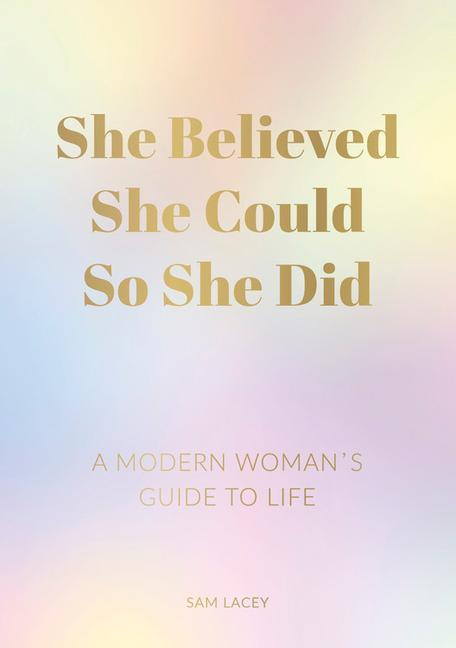 She Believed She Could So She Did: A Modern Woman's Guide to Life als Taschenbuch