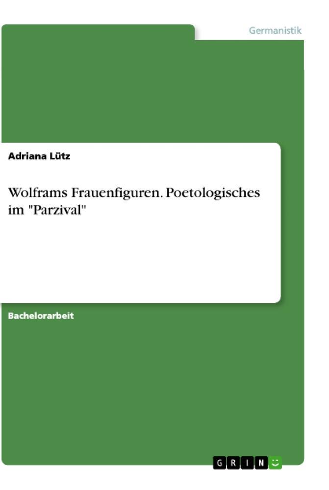 """Wolframs Frauenfiguren. Poetologisches im """"Parzival"""" als Buch (kartoniert)"""