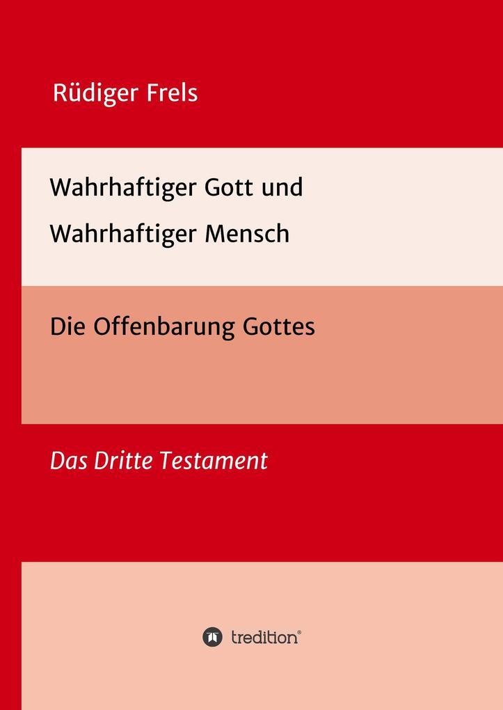 Wahrhaftiger Gott und Wahrhaftiger Mensch - Die Offenbarung Gottes als Buch (gebunden)