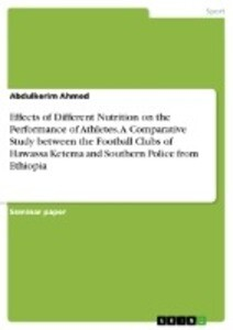 Effects of Different Nutrition on the Performance of Athletes. A Comparative Study between the Football Clubs of Hawassa Ketema and Southern Police from Ethiopia als Buch (kartoniert)