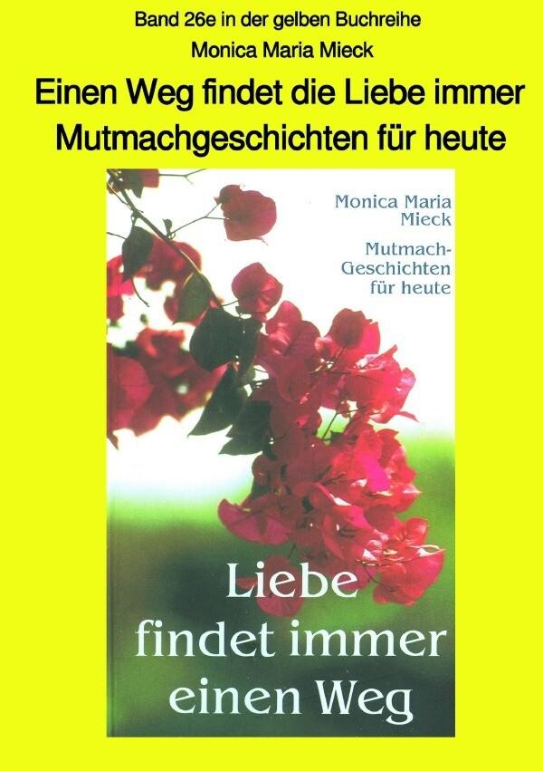 Einen Weg findet die Liebe immer - Mutmachgeschichten für heute - Band 26e in der gelben Buchreihe b als Buch (kartoniert)