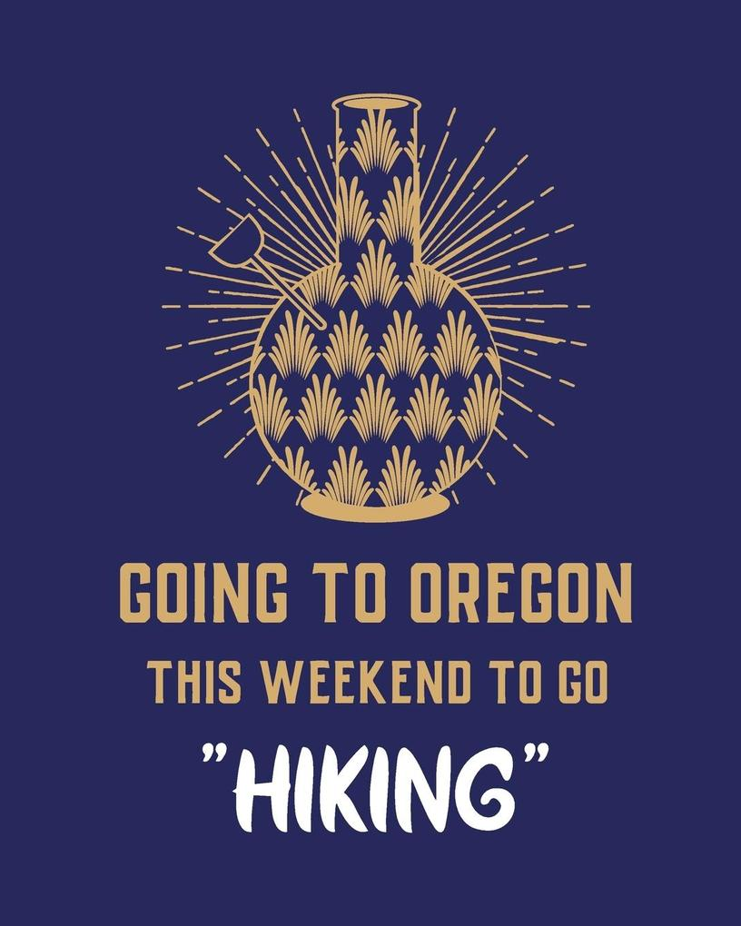 Going To Oregon This Weekend To Go Hiking als Buch (kartoniert)