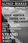 Strand Krimi Paket: Auch Mörder unter den Freunden - Thriller Sommer 2020