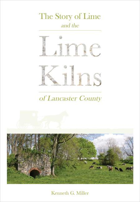 The Story of Lime and the Lime Kilns of Lancaster County als Buch (gebunden)