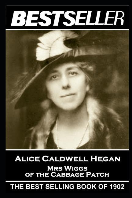 Alice Caldwell Hegan - Mrs Wiggs of the Cabbage Patch: The Bestseller of 1902 als Taschenbuch