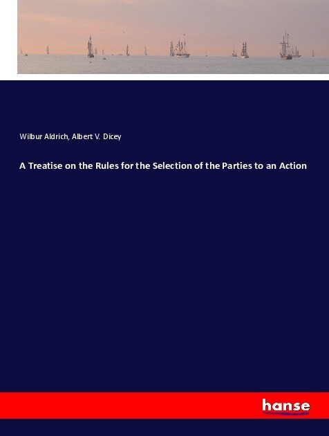 A Treatise on the Rules for the Selection of the Parties to an Action als Buch (kartoniert)