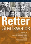 Die unbekannten Retter Greifswalds. Beiträge zur kampflosen Übergabe der Stadt an die Rote Armee im April 1945