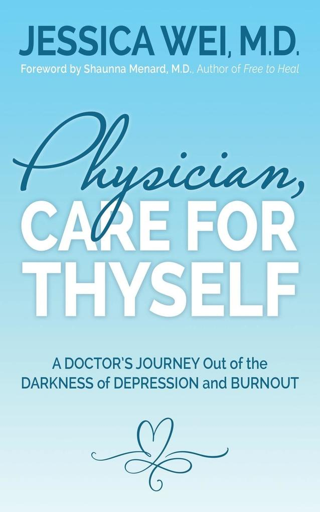 Physician, Care for Thyself: A Doctor's Journey Out of the Darkness of Depression and Burnout Formerly Subtitled True Confessions of an Ob/GYN Who als Taschenbuch