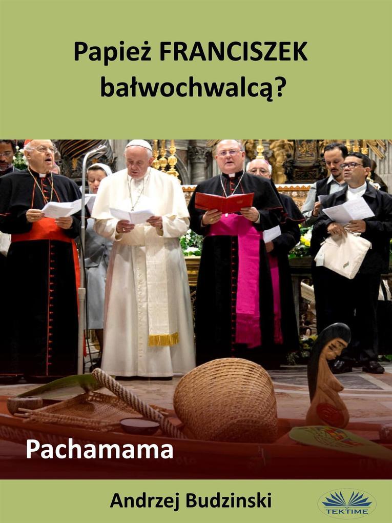 Papiez Franciszek Balwochwalca? Pachamama.pdf