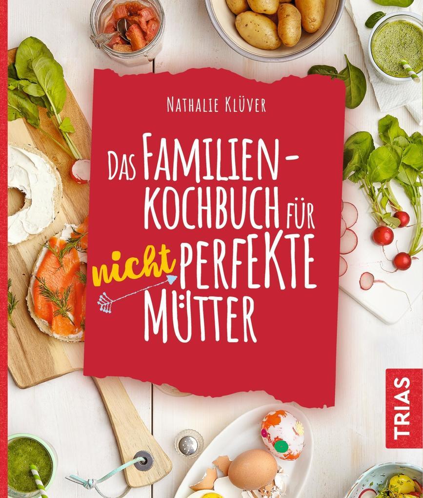 Das Familienkochbuch für nicht perfekte Mütter als eBook epub