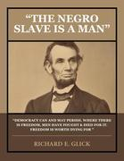 THE NEGRO SLAVE IS A MAN
