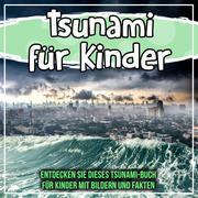 Tsunami für Kinder: Entdecken Sie dieses Tsunami-Buch für Kinder mit Bildern und Fakten