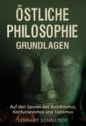 Östliche Philosophie - Grundlagen: Auf den Spuren des Buddhismus, Konfuzianismus und Taoismus