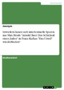 """Inwiefern lassen sich intertextuelle Spuren aus Max Brods """"Arnold Beer. Das Schicksal eines Juden"""" in Franz Kafkas """"Das Urteil"""" wiederfinden? als Buch (kartoniert)"""