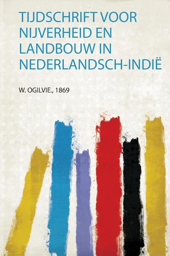 Tijdschrift Voor Nijverheid En Landbouw in Nederlandsch-Indië als Taschenbuch