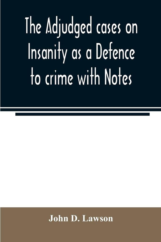 The adjudged cases on Insanity as a Defence to crime with Notes als Taschenbuch