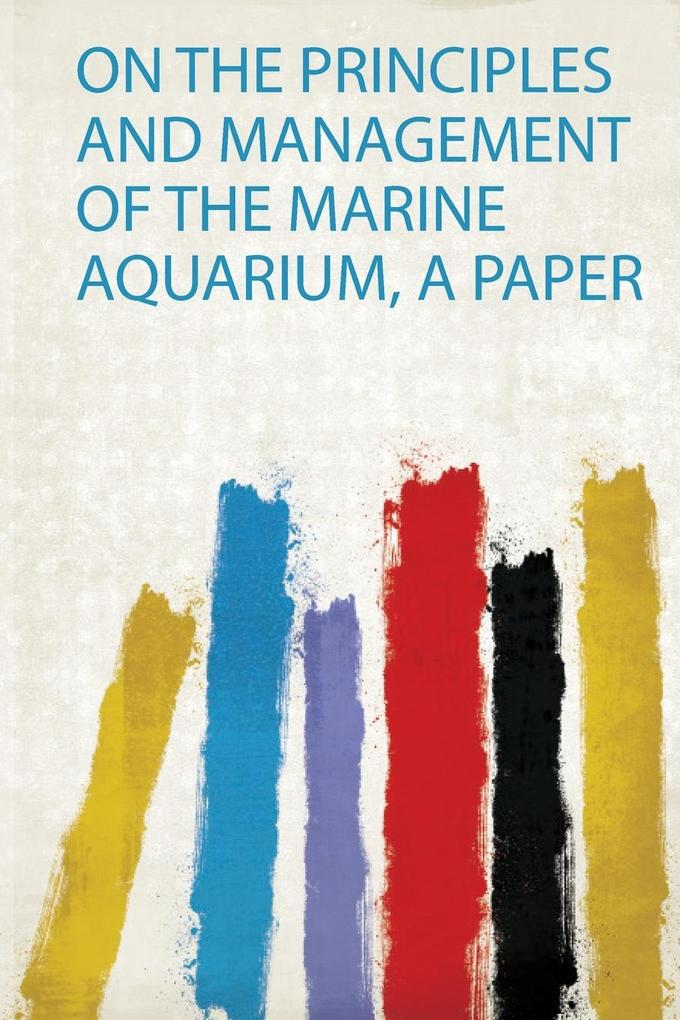 On the Principles and Management of the Marine Aquarium, a Paper als Taschenbuch