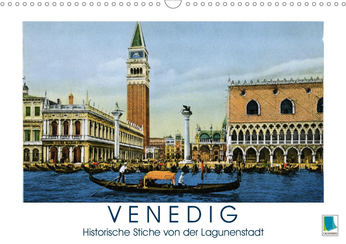 Erinnerungen an das alte Venedig: Historische Stiche von der Lagunenstadt (Wandkalender 2021 DIN A3 quer) als Kalender