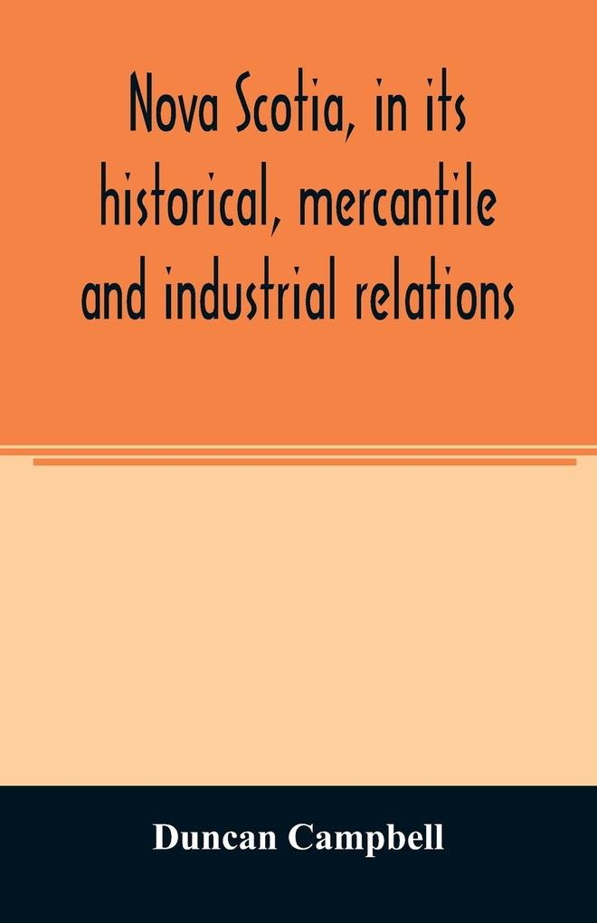 Nova Scotia, in its historical, mercantile and industrial relations als Taschenbuch