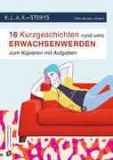 K.L.A.R. Storys: 16 Kurzgeschichten rund ums Erwachsenwerden zum Kopieren - mit Aufgaben