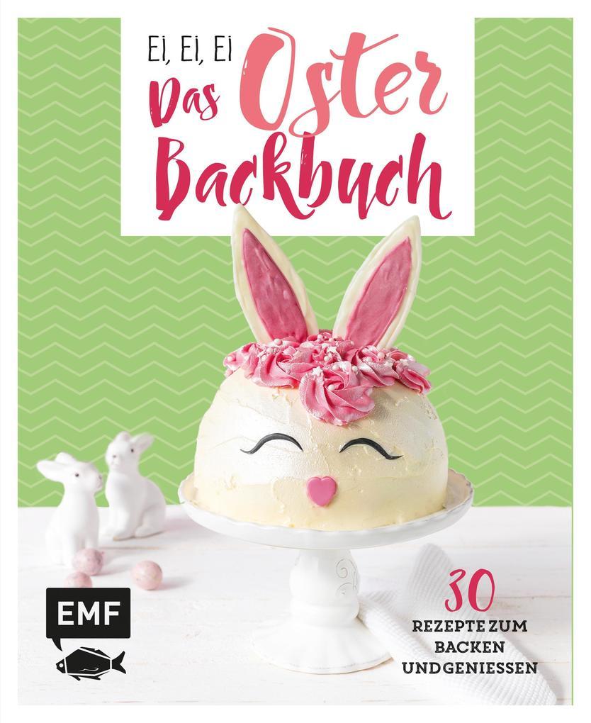 Ei, ei, ei - Das Oster-Backbuch als eBook epub