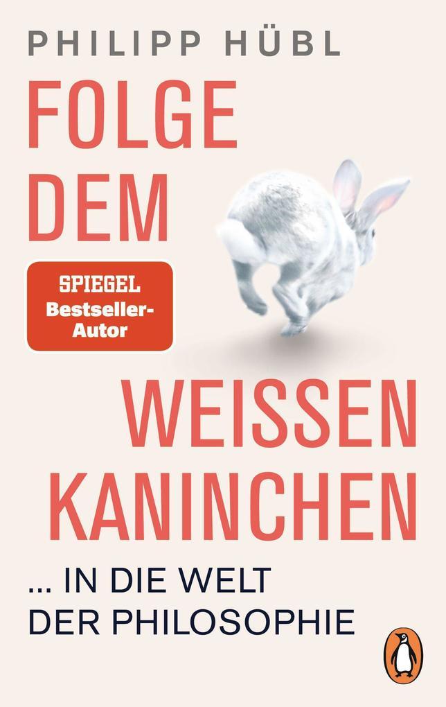 Folge dem weißen Kaninchen ... in die Welt der Philosophie als Taschenbuch