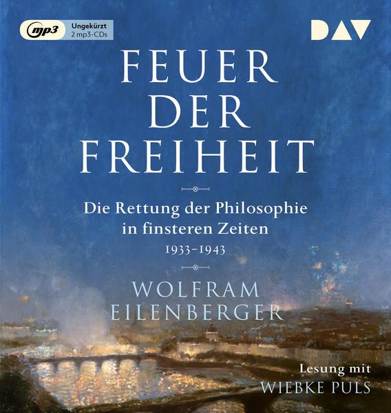 Feuer der Freiheit. Die Rettung der Philosophie in finsteren Zeiten (1933-1943) als Hörbuch CD
