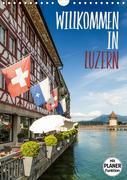 Willkommen in Luzern (Wandkalender 2021 DIN A4 hoch)