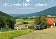 Hessische Nebenbahnen - Unterwegs in Nordhessen (Wandkalender 2021 DIN A4 quer)
