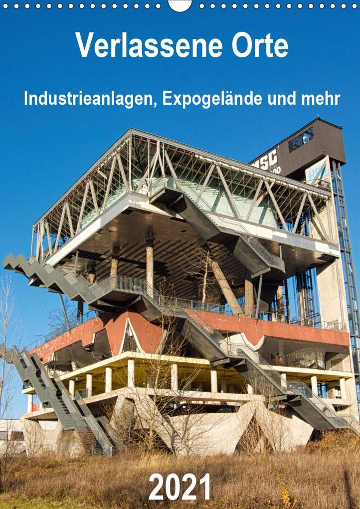 Verlassene Orte - Industrieanlagen, Expogelände und mehr (Wandkalender 2021 DIN A3 hoch) als Kalender