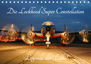 Lockheed Super Constellation - Legende der Lüfte (Tischkalender 2021 DIN A5 quer)