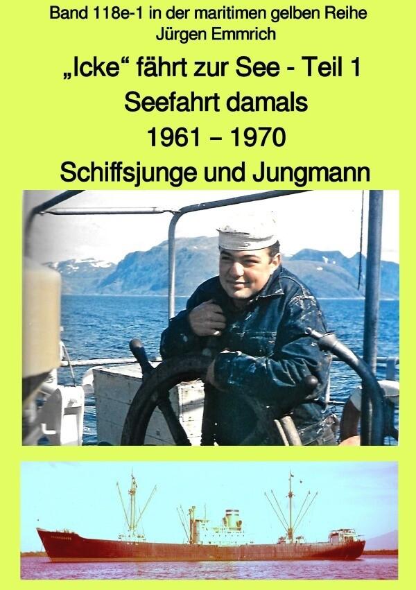 """""""Icke"""" fährt zur See - Seefahrt damals: 1961 - 1970 - Teil 1 - Schiffsjunge und Jungmann - Band 118e als Buch (kartoniert)"""