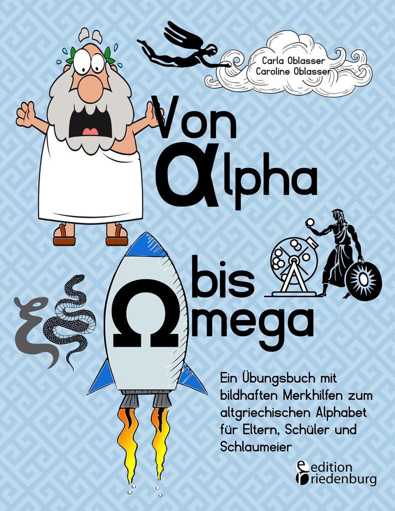 Von Alpha bis Omega - Ein Übungsbuch mit bildhaften Merkhilfen zum altgriechischen Alphabet für Eltern, Schüler und Schlaumeier als Buch (kartoniert)