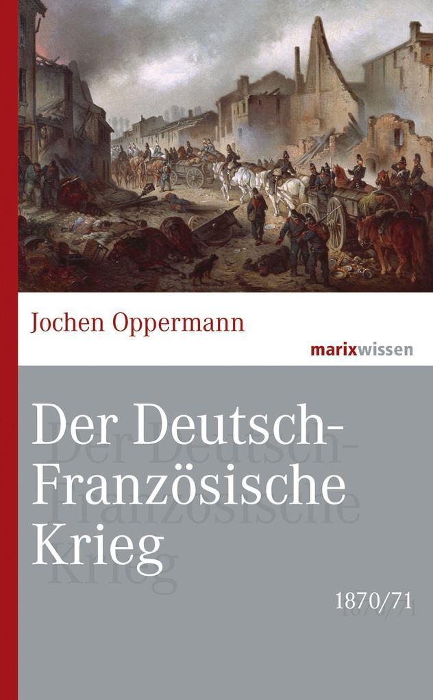 Der Deutsch-Französische Krieg: 1870/71 als Buch (gebunden)