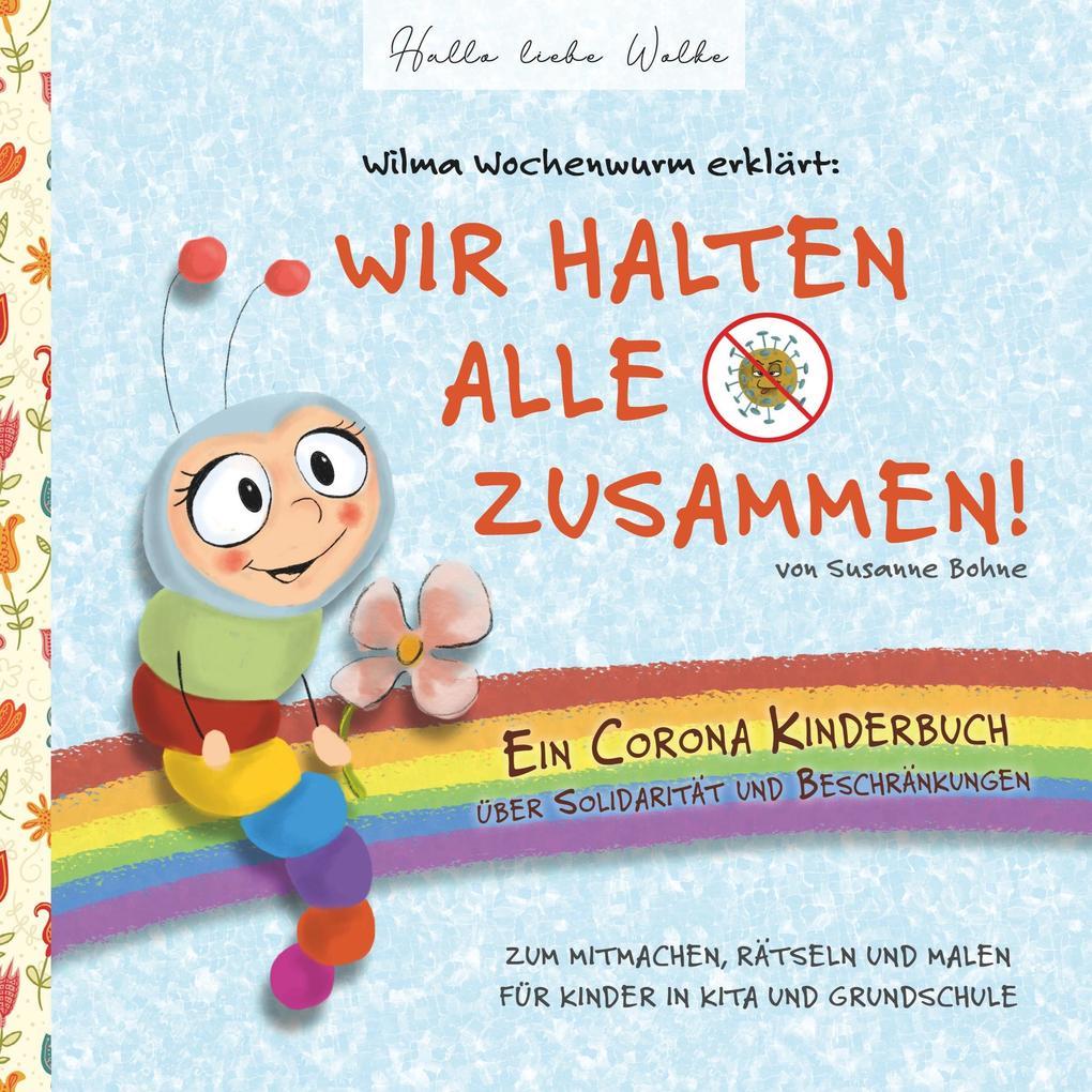 Wilma Wochenwurm erklärt: Wir halten alle zusammen! Ein Corona Kinderbuch über Solidarität und Beschränkungen als Buch (kartoniert)