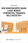 Der komponierte Raum: Luigi Nonos »Prometeo, tragedia dell'ascolto«